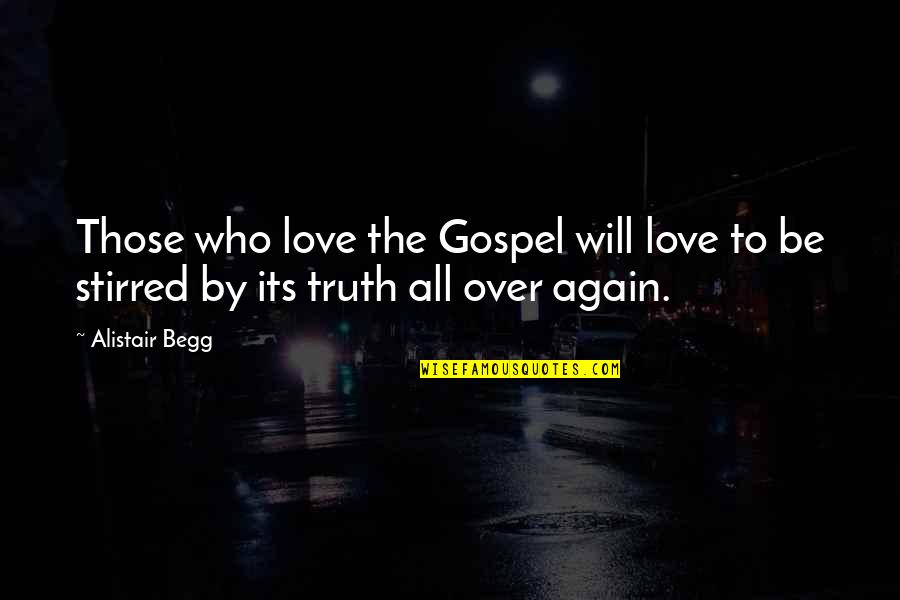 King George V1 Quotes By Alistair Begg: Those who love the Gospel will love to
