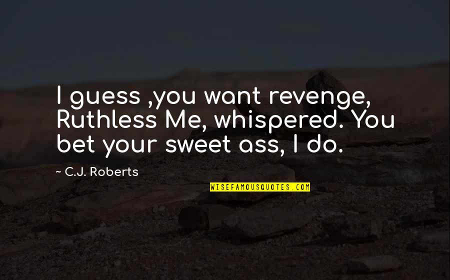 King George V1 Quotes By C.J. Roberts: I guess ,you want revenge, Ruthless Me, whispered.