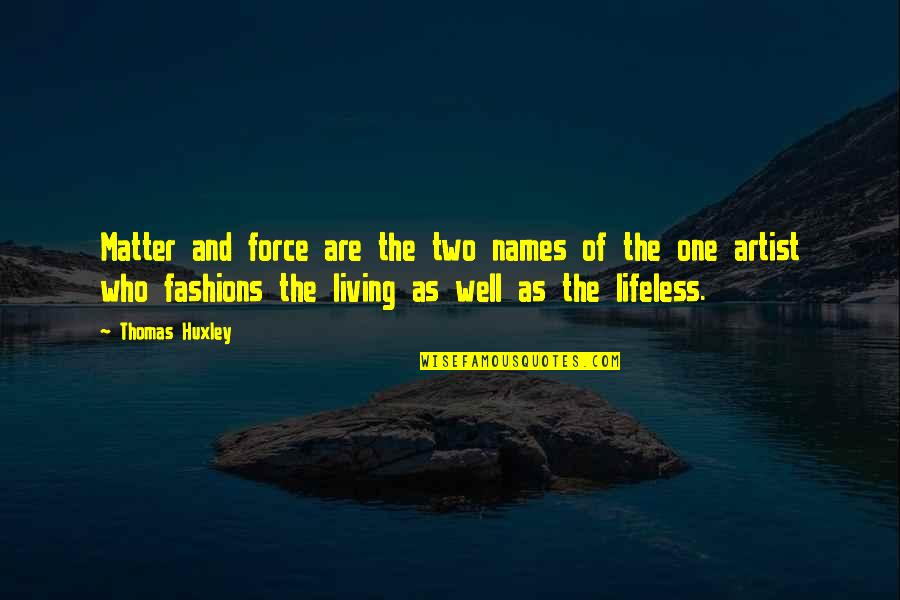 King Henry Iv France Quotes By Thomas Huxley: Matter and force are the two names of