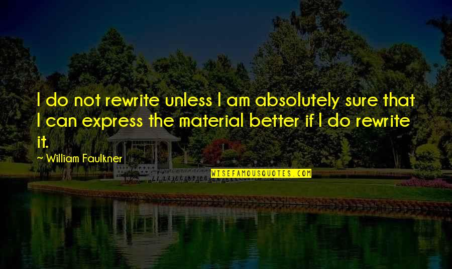 King Henry Viii Reformation Quotes By William Faulkner: I do not rewrite unless I am absolutely