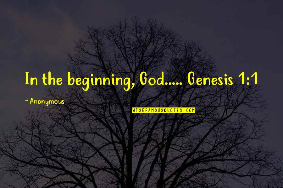 King James I Quotes By Anonymous: In the beginning, God..... Genesis 1:1