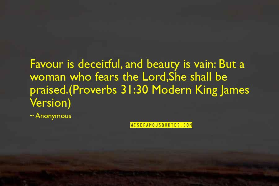 King James I Quotes By Anonymous: Favour is deceitful, and beauty is vain: But