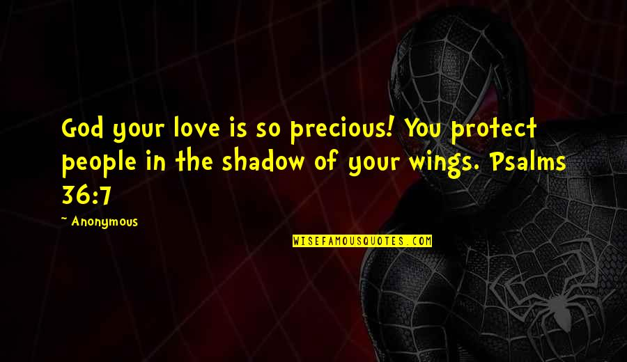King James I Quotes By Anonymous: God your love is so precious! You protect