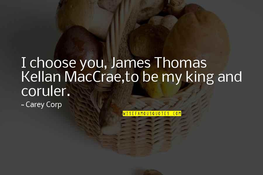King James I Quotes By Carey Corp: I choose you, James Thomas Kellan MacCrae,to be