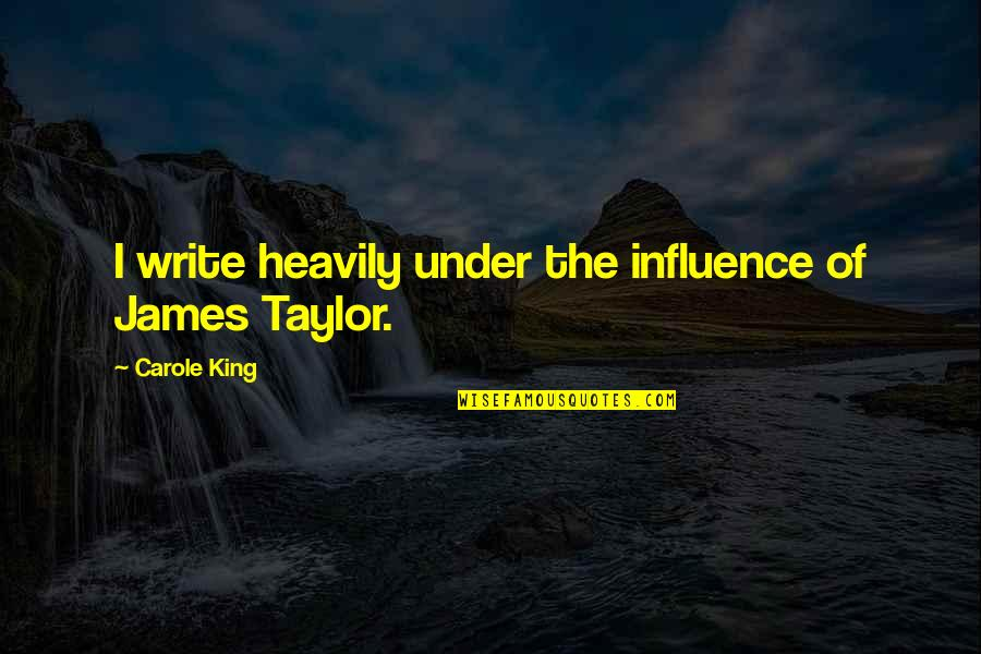 King James I Quotes By Carole King: I write heavily under the influence of James