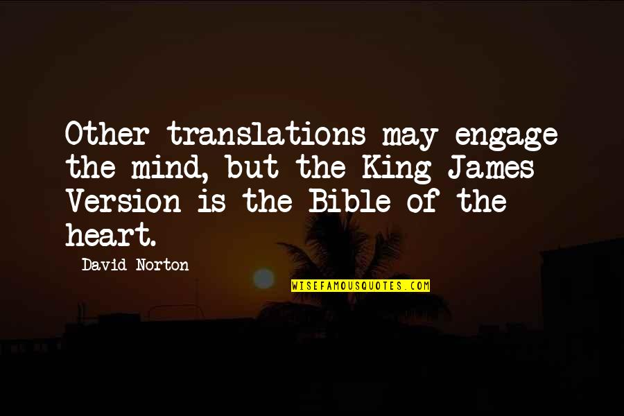 King James I Quotes By David Norton: Other translations may engage the mind, but the