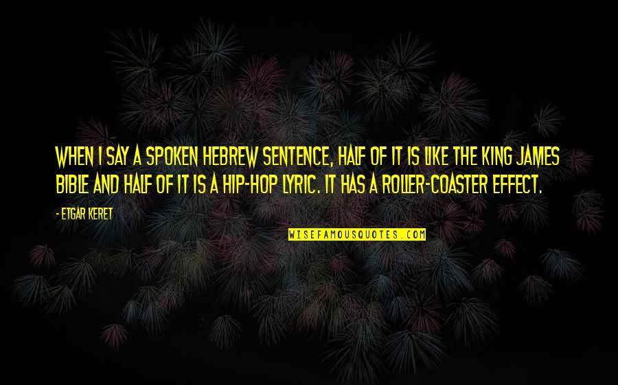 King James I Quotes By Etgar Keret: When I say a spoken Hebrew sentence, half