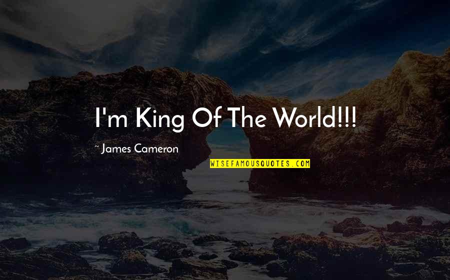 King James I Quotes By James Cameron: I'm King Of The World!!!