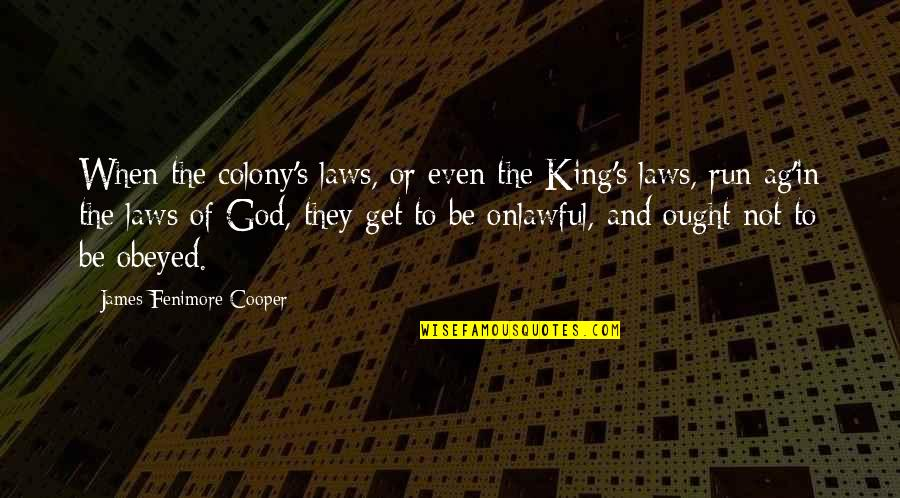King James I Quotes By James Fenimore Cooper: When the colony's laws, or even the King's