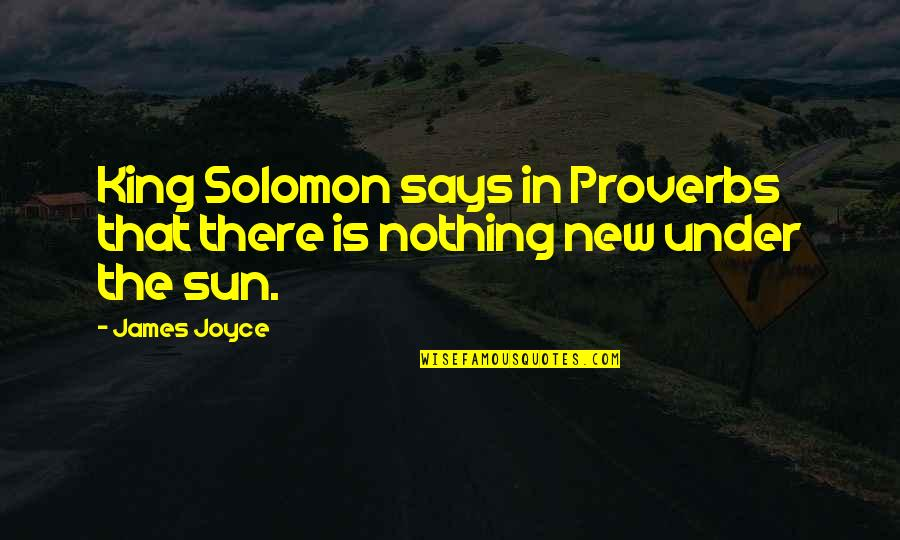 King James I Quotes By James Joyce: King Solomon says in Proverbs that there is