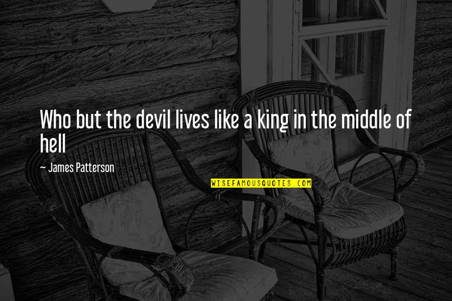 King James I Quotes By James Patterson: Who but the devil lives like a king