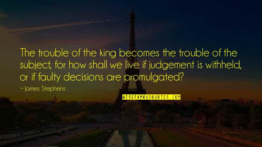 King James I Quotes By James Stephens: The trouble of the king becomes the trouble