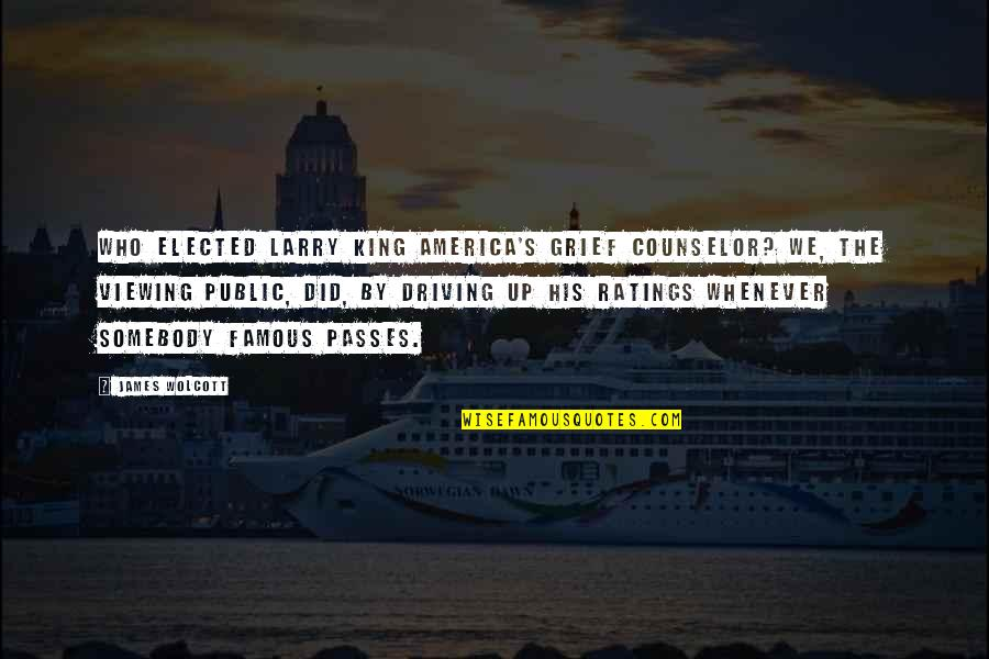 King James I Quotes By James Wolcott: Who elected Larry King America's grief counselor? We,
