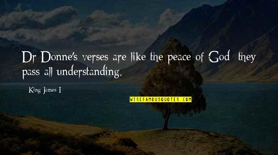 King James I Quotes By King James I: Dr Donne's verses are like the peace of