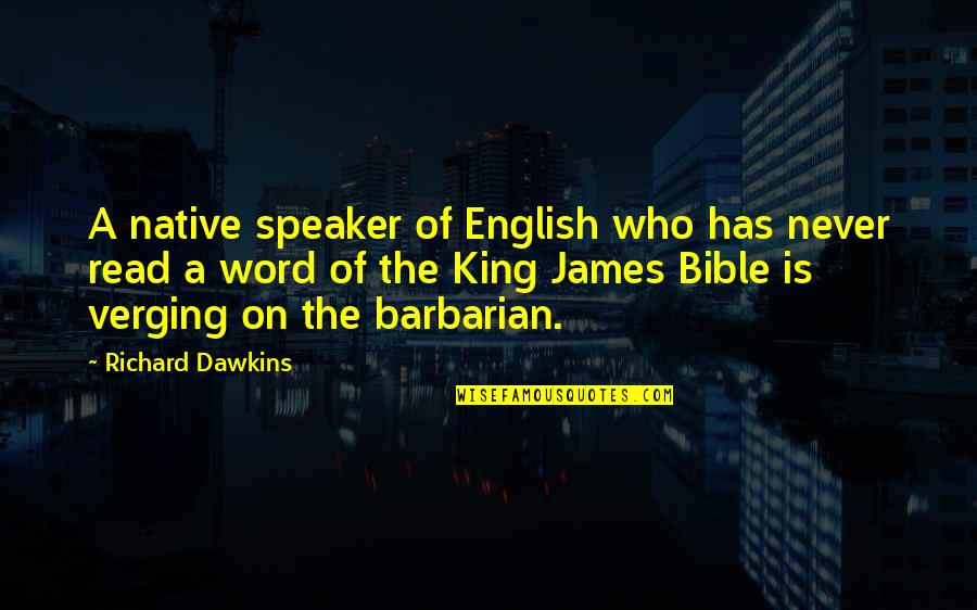 King James I Quotes By Richard Dawkins: A native speaker of English who has never