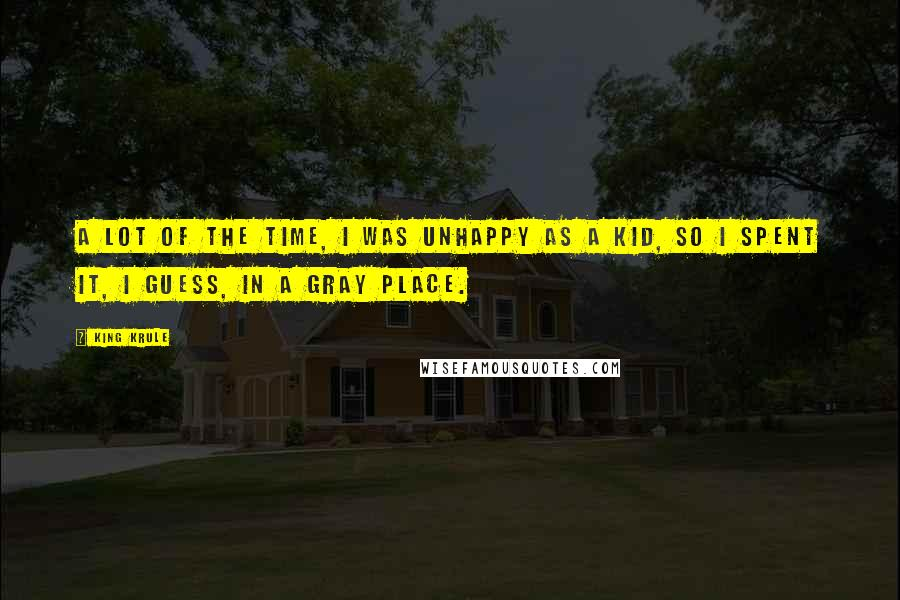 King Krule quotes: A lot of the time, I was unhappy as a kid, so I spent it, I guess, in a gray place.