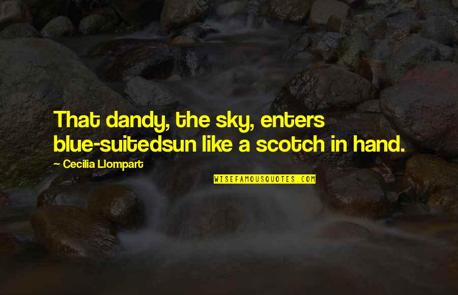 King Mez Quotes By Cecilia Llompart: That dandy, the sky, enters blue-suitedsun like a