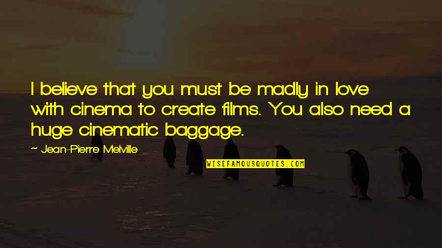 King Mez Quotes By Jean-Pierre Melville: I believe that you must be madly in