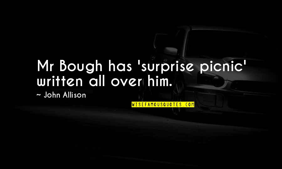 King Mez Quotes By John Allison: Mr Bough has 'surprise picnic' written all over