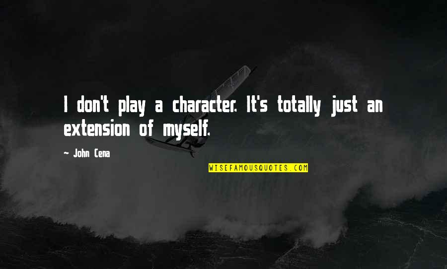 King Mez Quotes By John Cena: I don't play a character. It's totally just