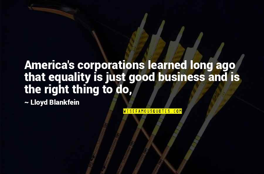 King Of Kensington Quotes By Lloyd Blankfein: America's corporations learned long ago that equality is