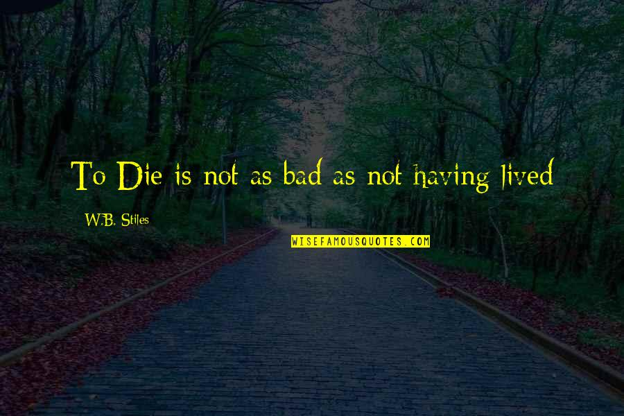 King Of Kensington Quotes By W.B. Stiles: To Die is not as bad as not
