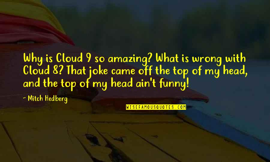 Kingdom Hearts Zexion Quotes By Mitch Hedberg: Why is Cloud 9 so amazing? What is