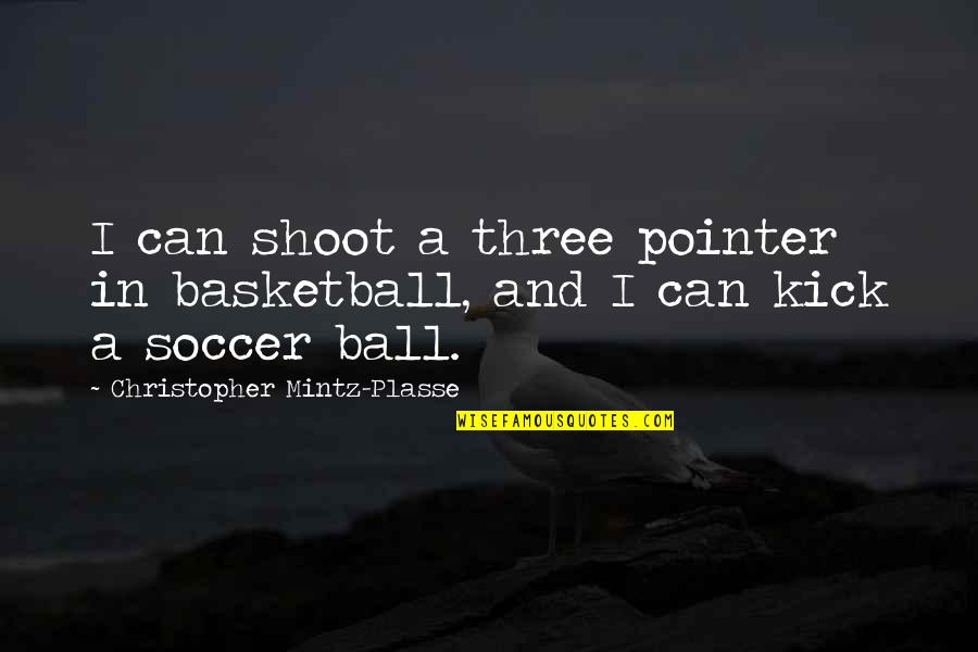 Kingdom Rush Quotes By Christopher Mintz-Plasse: I can shoot a three pointer in basketball,