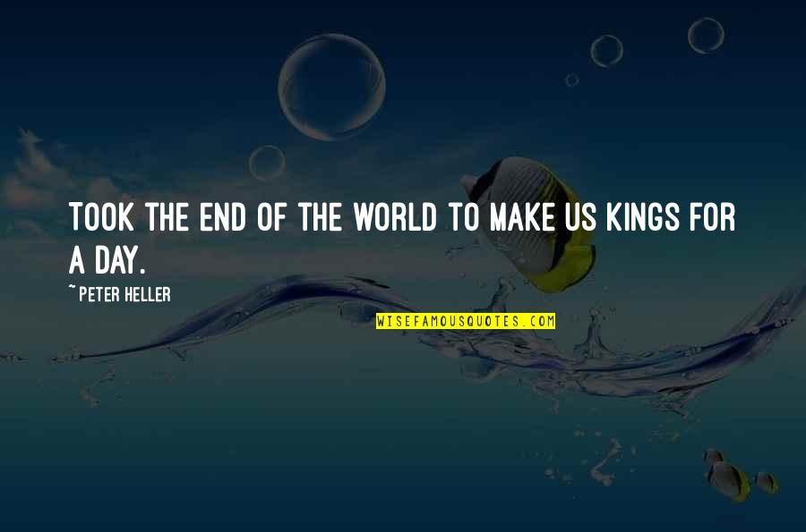 Kings Day Quotes By Peter Heller: Took the end of the world to make
