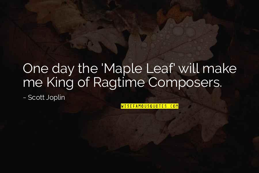 Kings Day Quotes By Scott Joplin: One day the 'Maple Leaf' will make me