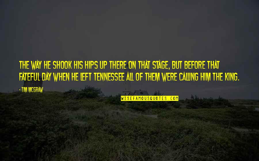 Kings Day Quotes By Tim McGraw: The way he shook his hips up there