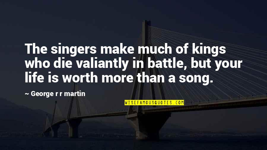 Kings Game Of Thrones Quotes By George R R Martin: The singers make much of kings who die