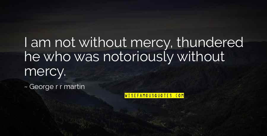 Kings Game Of Thrones Quotes By George R R Martin: I am not without mercy, thundered he who