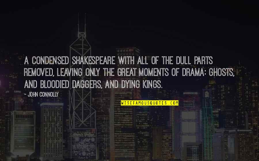 Kings Shakespeare Quotes By John Connolly: A condensed Shakespeare with all of the dull