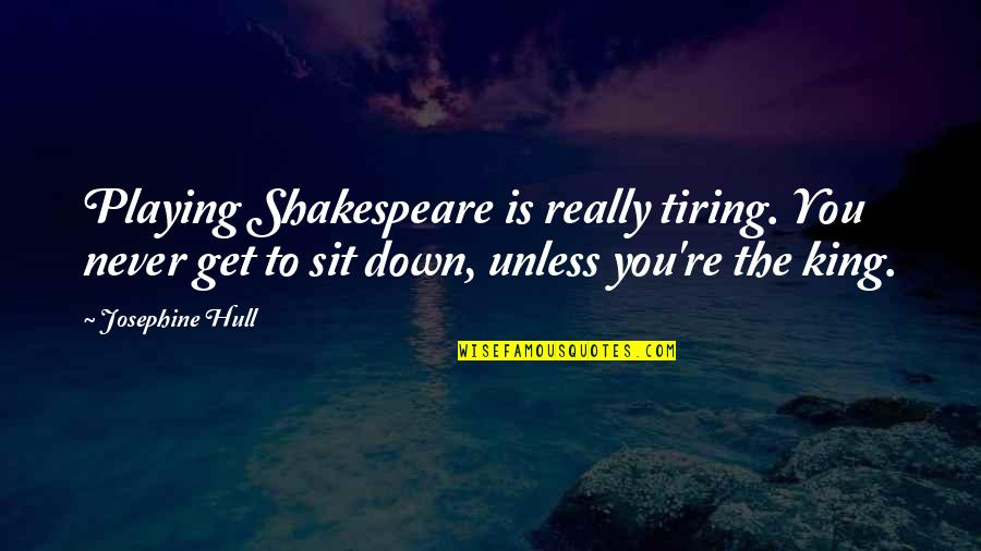 Kings Shakespeare Quotes By Josephine Hull: Playing Shakespeare is really tiring. You never get