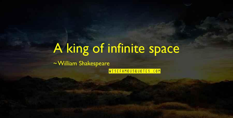 Kings Shakespeare Quotes By William Shakespeare: A king of infinite space