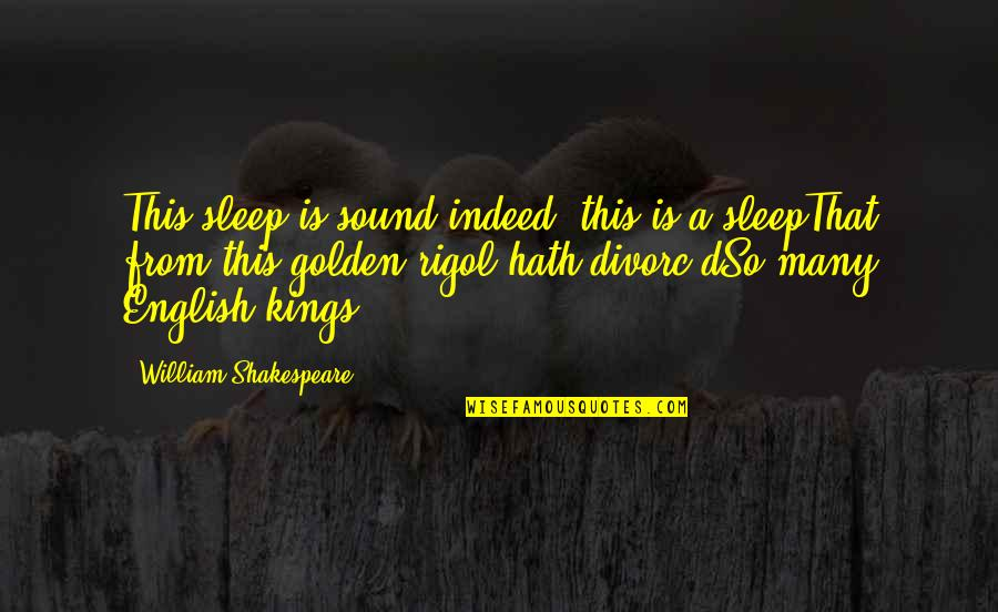 Kings Shakespeare Quotes By William Shakespeare: This sleep is sound indeed; this is a