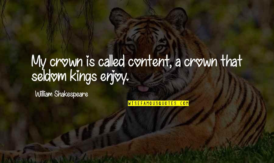 Kings Shakespeare Quotes By William Shakespeare: My crown is called content, a crown that