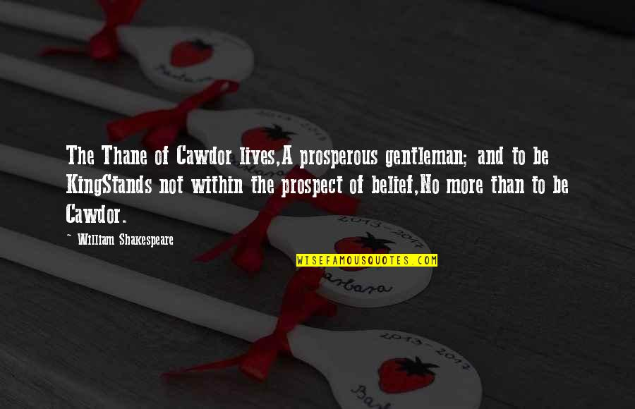 Kings Shakespeare Quotes By William Shakespeare: The Thane of Cawdor lives,A prosperous gentleman; and