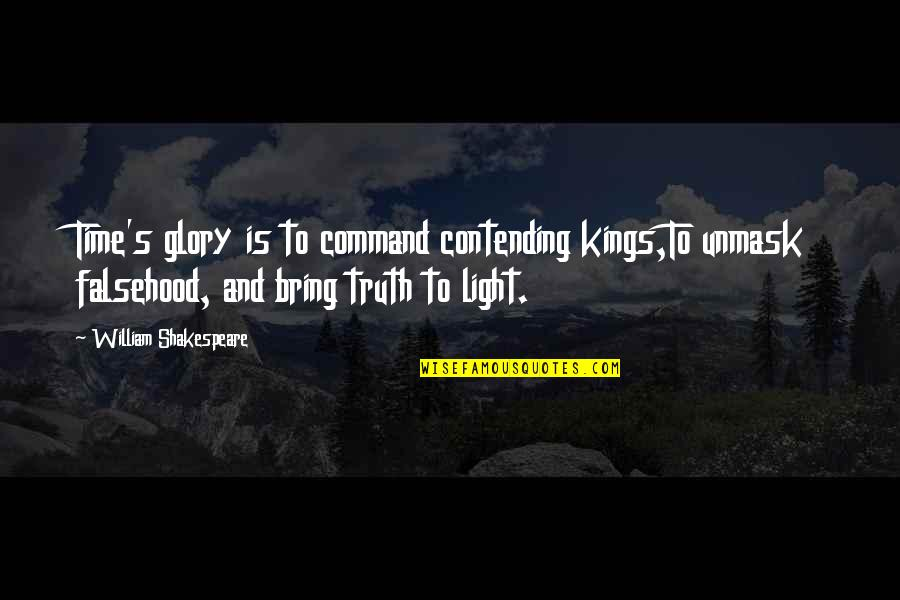 Kings Shakespeare Quotes By William Shakespeare: Time's glory is to command contending kings,To unmask