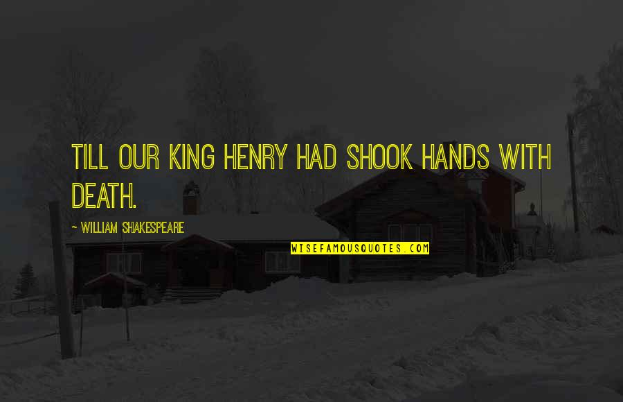 Kings Shakespeare Quotes By William Shakespeare: Till our King Henry had shook hands with