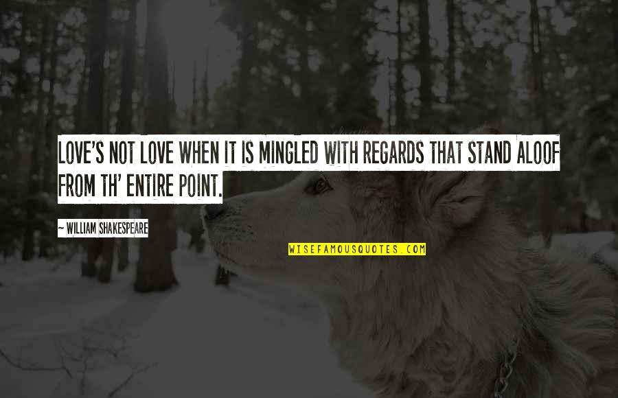 Kings Shakespeare Quotes By William Shakespeare: Love's not love When it is mingled with