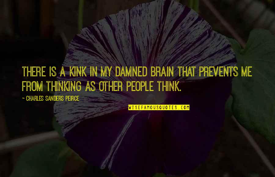 Kink Quotes By Charles Sanders Peirce: There is a kink in my damned brain