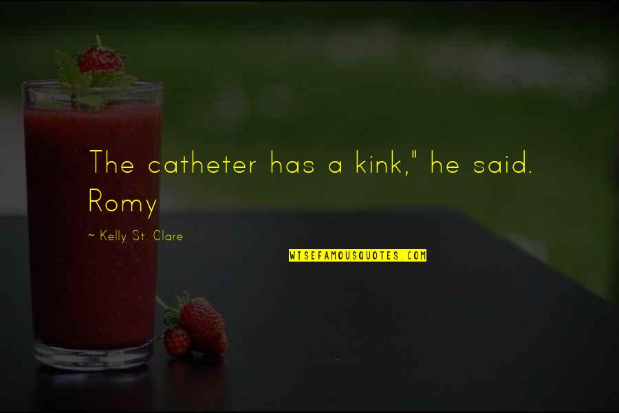 "Kink Quotes By Kelly St. Clare: The catheter has a kink,"" he said. Romy"