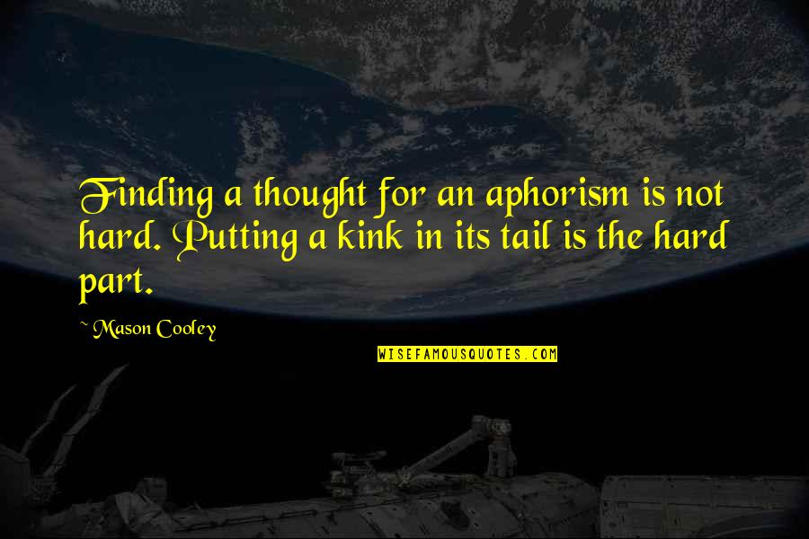 Kink Quotes By Mason Cooley: Finding a thought for an aphorism is not