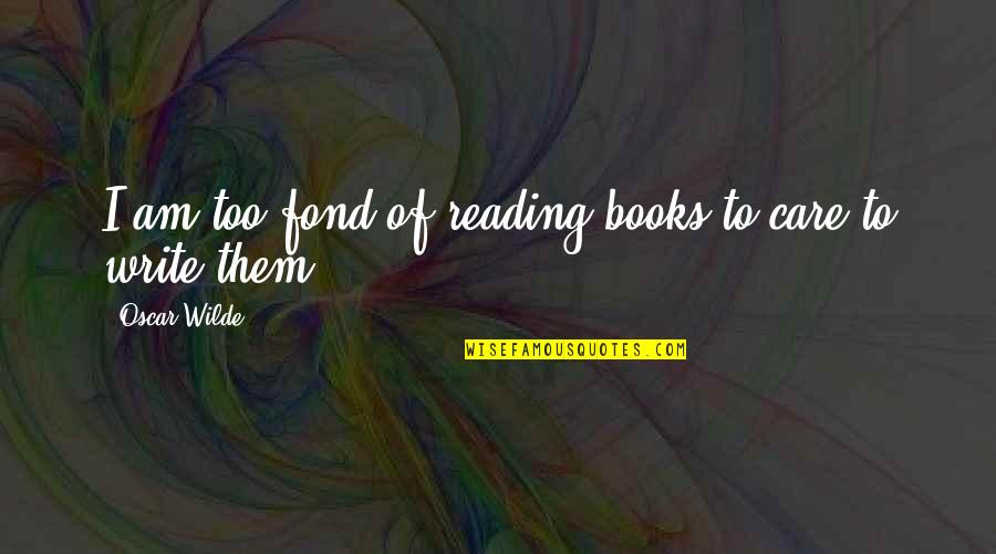Kink Quotes By Oscar Wilde: I am too fond of reading books to