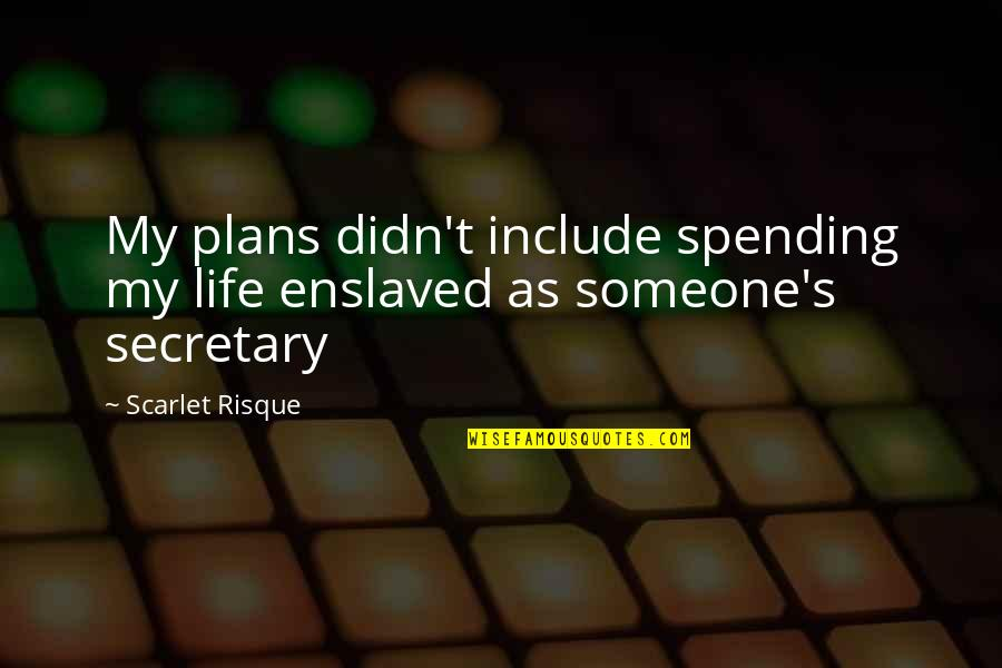 Kink Quotes By Scarlet Risque: My plans didn't include spending my life enslaved