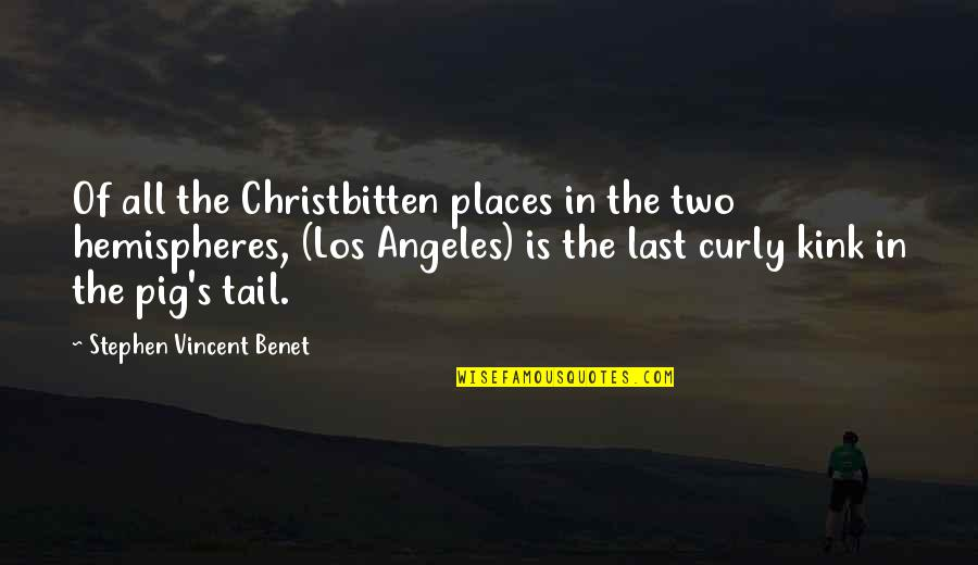 Kink Quotes By Stephen Vincent Benet: Of all the Christbitten places in the two