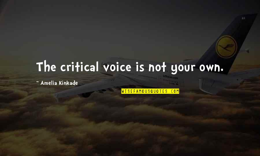 Kinkade Quotes By Amelia Kinkade: The critical voice is not your own.
