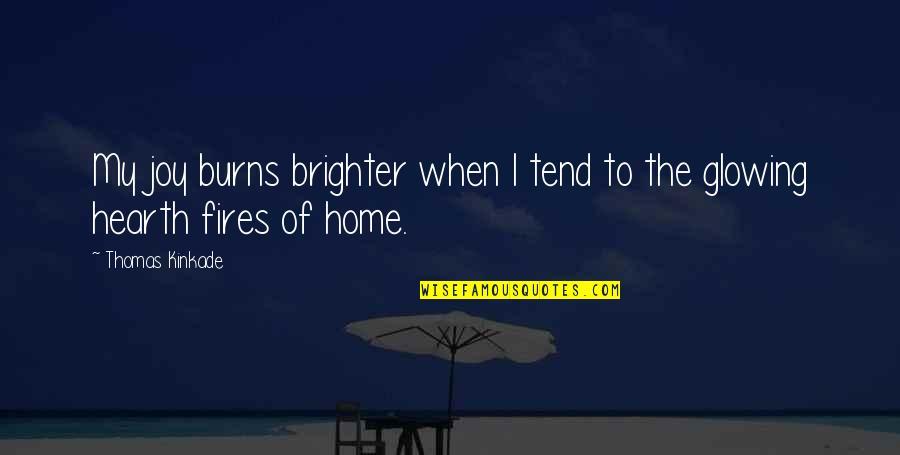 Kinkade Quotes By Thomas Kinkade: My joy burns brighter when I tend to